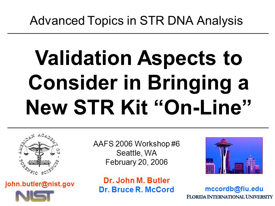 Outline for This Section Bruce Setting peak detection thresholds Measuring sensitivity, dynamic range, resolution, precision Development of data interpretation guidelines John Validation definitions and requirements for documentation Determining the types of tests and numbers of samples to run Examples Validation Aspects to Consider in Bringing a New STR Kit On-Line