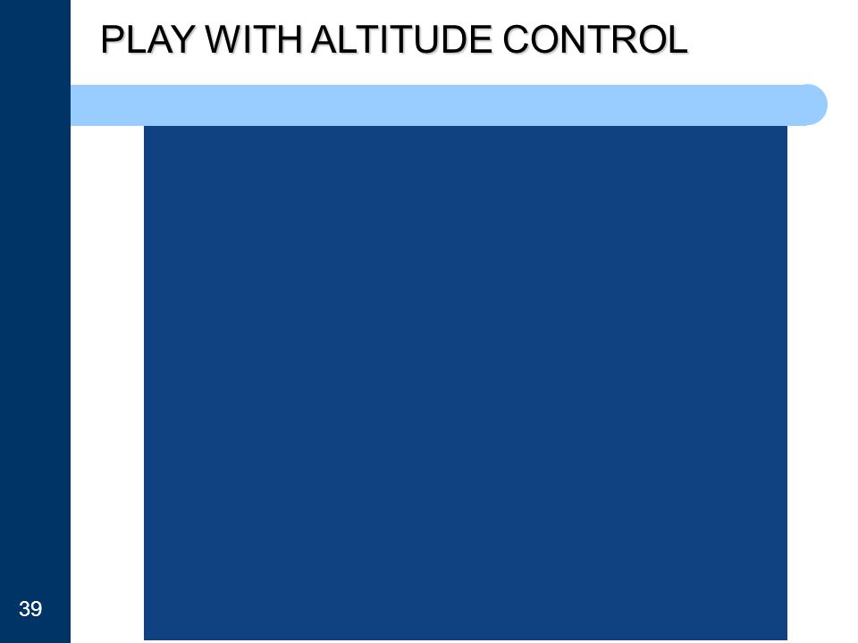 PLAY WITH ALTITUDE CONTROL 39