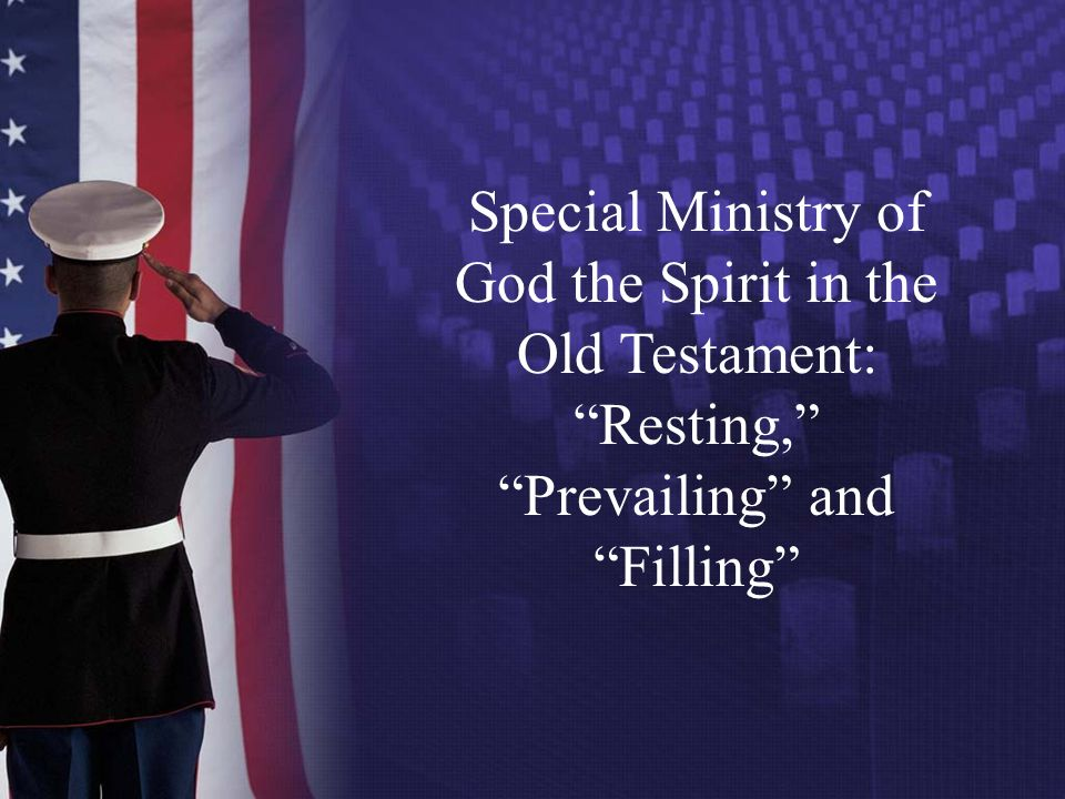 Special Ministry of God the Spirit in the Old Testament: Resting, Prevailing and Filling