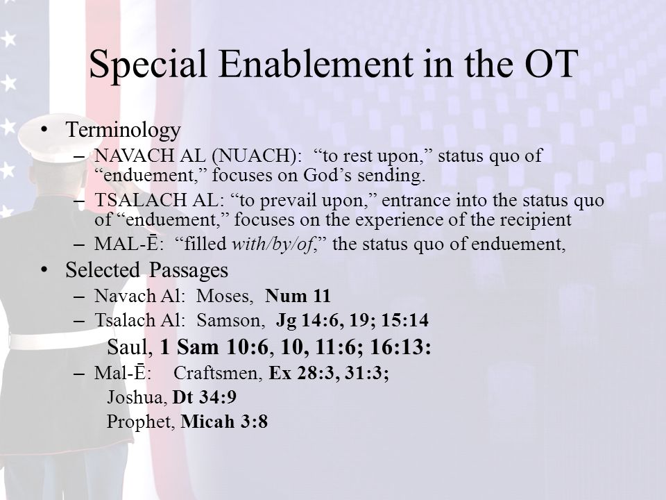 Special Enablement in the OT Terminology –NAVACH AL (NUACH): to rest upon, status quo of enduement, focuses on God's sending.