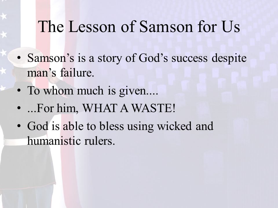 The Lesson of Samson for Us Samson's is a story of God's success despite man's failure.