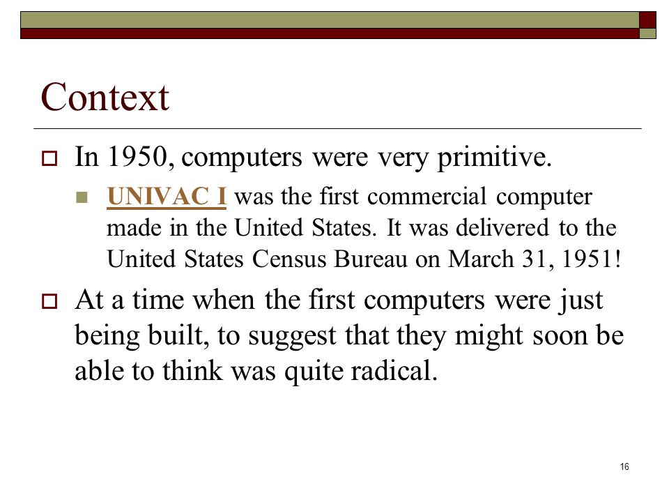16 Context  In 1950, computers were very primitive.