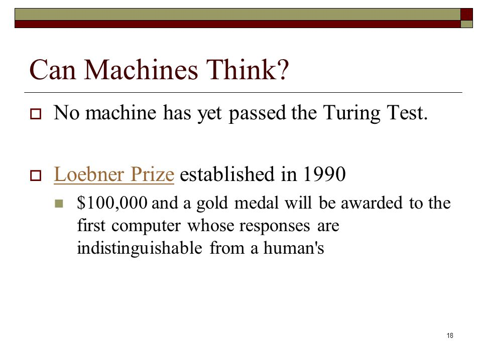 18 Can Machines Think.  No machine has yet passed the Turing Test.