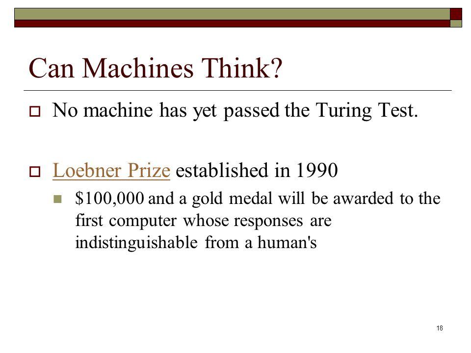 18 Can Machines Think.  No machine has yet passed the Turing Test.