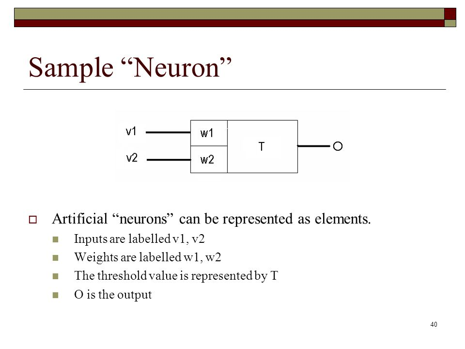 40 Sample Neuron  Artificial neurons can be represented as elements.