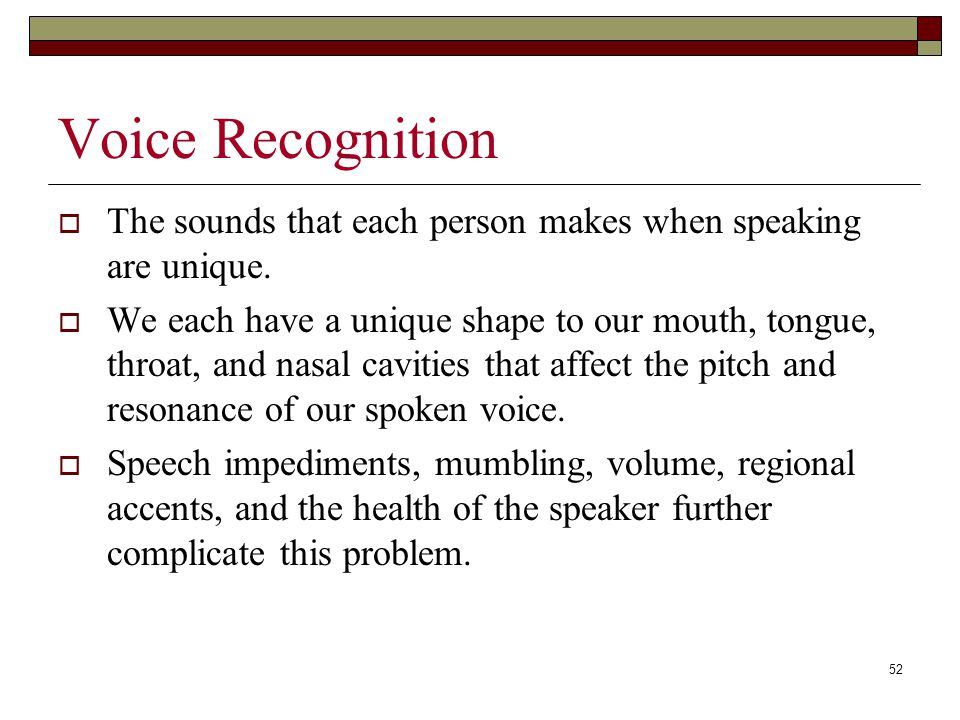 52 Voice Recognition  The sounds that each person makes when speaking are unique.