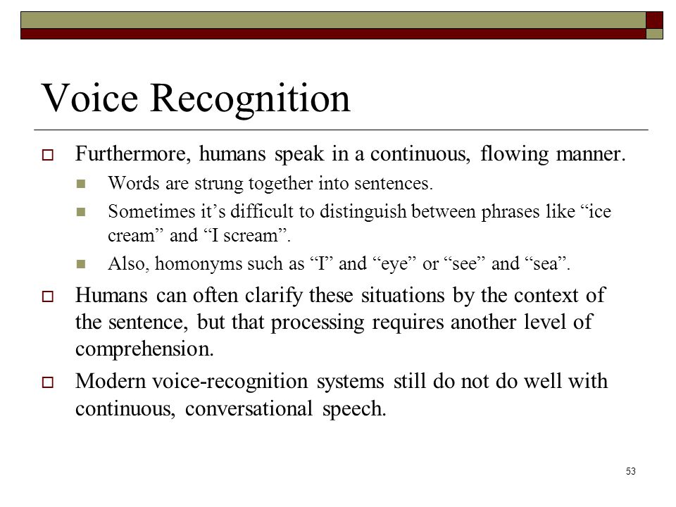 53 Voice Recognition  Furthermore, humans speak in a continuous, flowing manner.