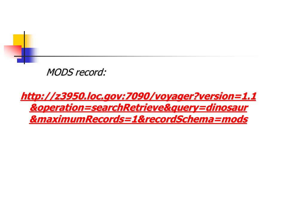 version=1.1 &operation=searchRetrieve&query=dinosaur &maximumRecords=1&recordSchema=mods MODS record: