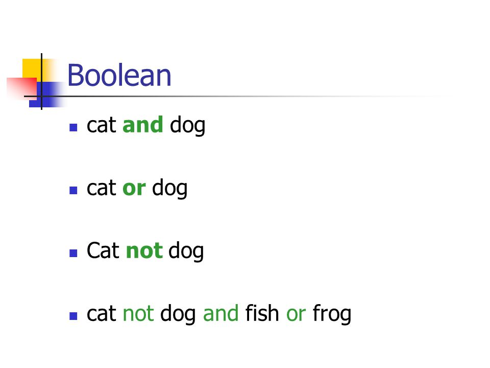 Boolean cat and dog cat or dog Cat not dog cat not dog and fish or frog