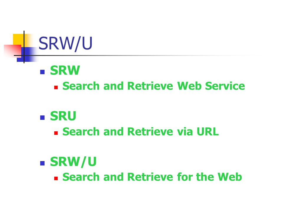 SRW/U SRW Search and Retrieve Web Service SRU Search and Retrieve via URL SRW/U Search and Retrieve for the Web