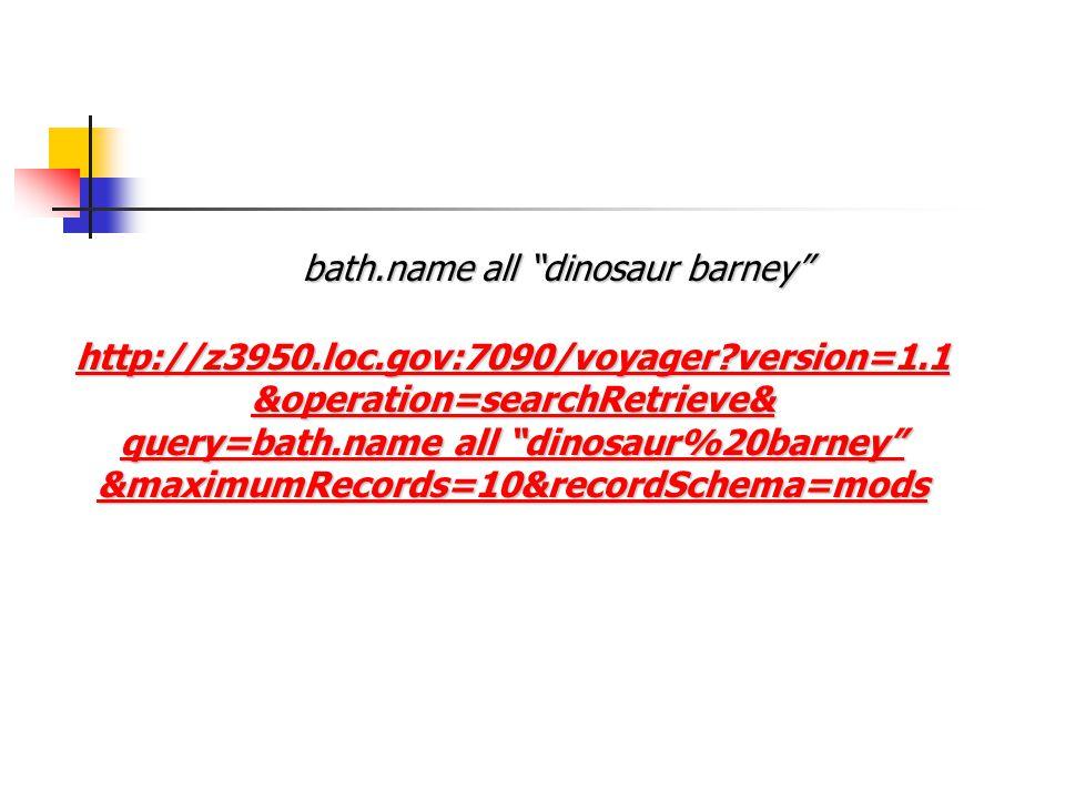 http://z3950.loc.gov:7090/voyager version=1.1 &operation=searchRetrieve& query=bath.name all dinosaur%20barney query=bath.name all dinosaur%20barney &maximumRecords=10&recordSchema=mods bath.name all dinosaur barney
