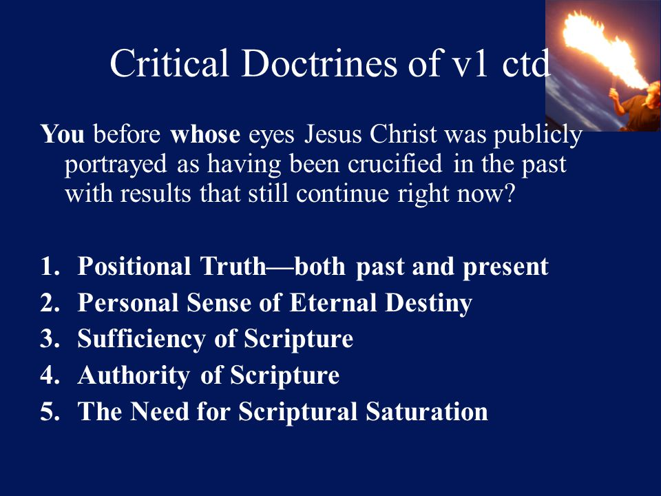 Critical Doctrines of v1 ctd You before whose eyes Jesus Christ was publicly portrayed as having been crucified in the past with results that still continue right now.