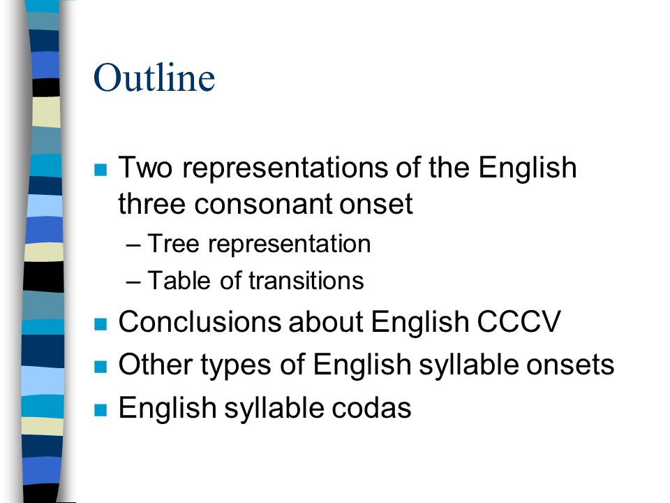 1 2 32 5 s 34 33 31 42 41 46 47 33 44 45 43 p t k C1 l r r l r w j V1 V3 eIeI V4 V5 V6 V2 Tree representation of English CCCV onsets