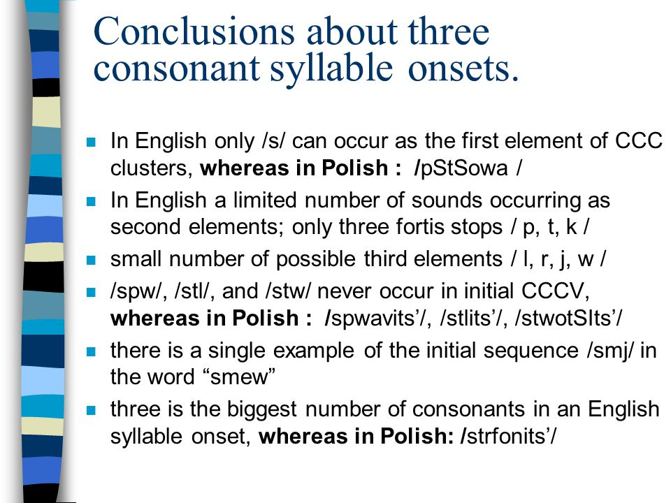 Conclusions about three consonant syllable onsets.