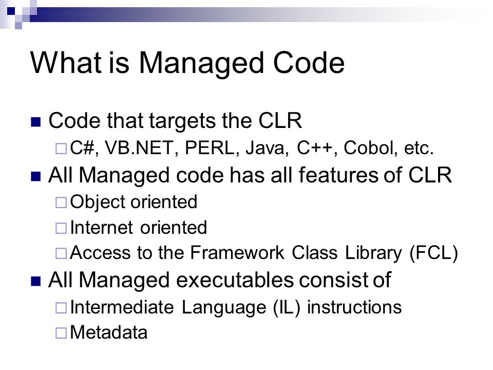 What is Managed Code Code that targets the CLR  C#, VB.NET, PERL, Java, C++, Cobol, etc.