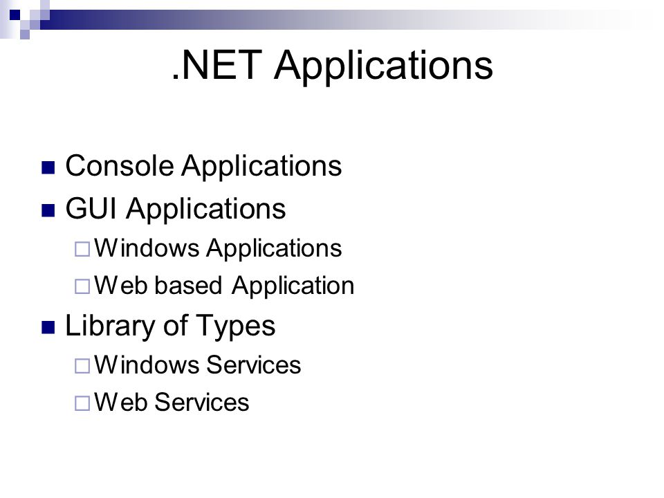 Console Applications GUI Applications  Windows Applications  Web based Application Library of Types  Windows Services  Web Services