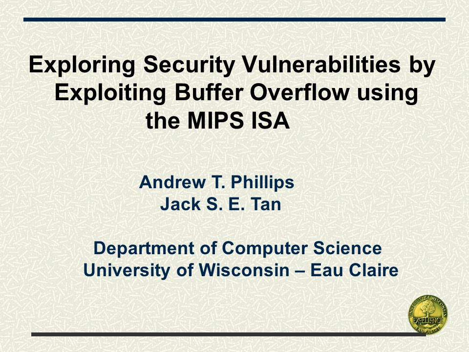 Exploring Security Vulnerabilities by Exploiting Buffer Overflow using the MIPS ISA Andrew T.