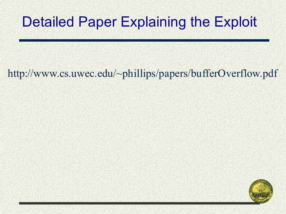 Detailed Paper Explaining the Exploit http://www.cs.uwec.edu/~phillips/papers/bufferOverflow.pdf