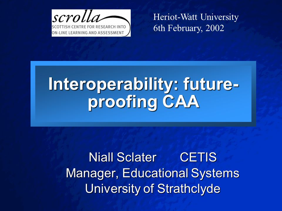© 2001 By Default! A Free sample background from www.pptbackgrounds.fsnet.co.uk Slide 1 Interoperability: future- proofing CAA Niall Sclater CETIS Man