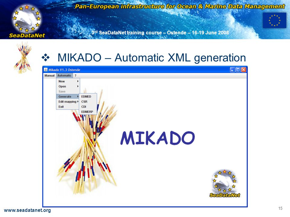 OBSERVATIONS & PRÉVISIONS CÔTIÈRES 15 www.seadatanet.org 3 rd SeaDataNet training course – Ostende – 16-19 June 2008  MIKADO – Automatic XML generati