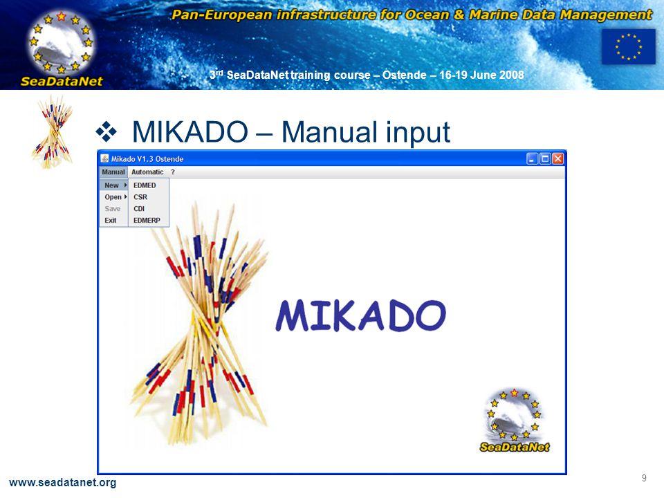 OBSERVATIONS & PRÉVISIONS CÔTIÈRES 9 www.seadatanet.org 3 rd SeaDataNet training course – Ostende – 16-19 June 2008  MIKADO – Manual input
