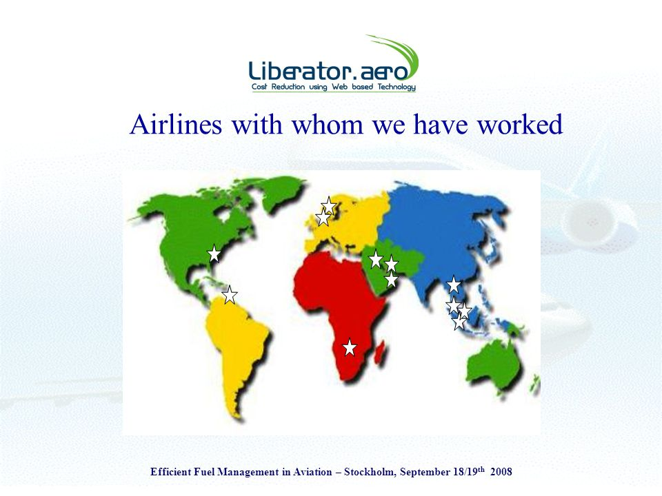 Efficient Fuel Management in Aviation – Stockholm, September 18/19 th 2008 Airlines with whom we have worked