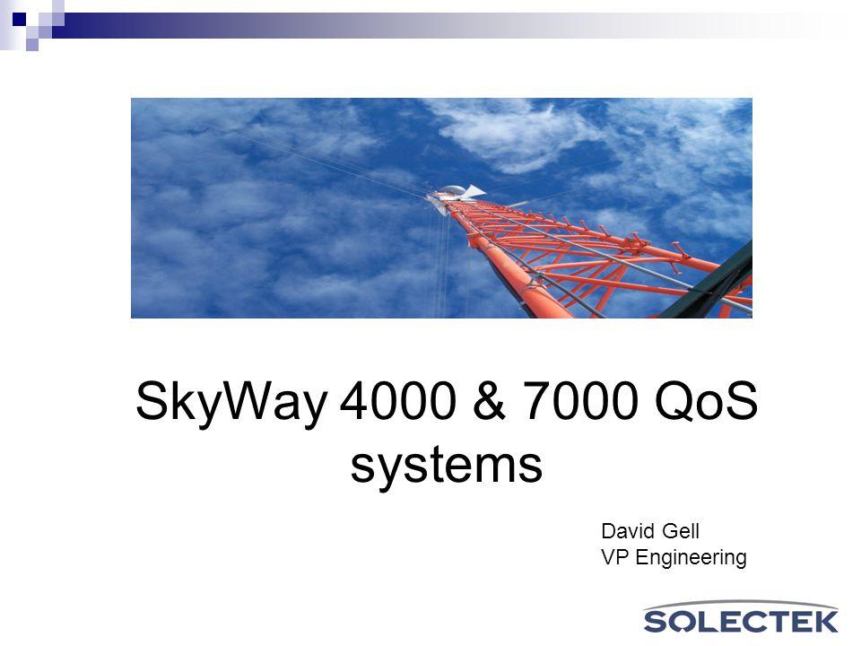 SkyWay 4000 & 7000 QoS systems David Gell VP Engineering