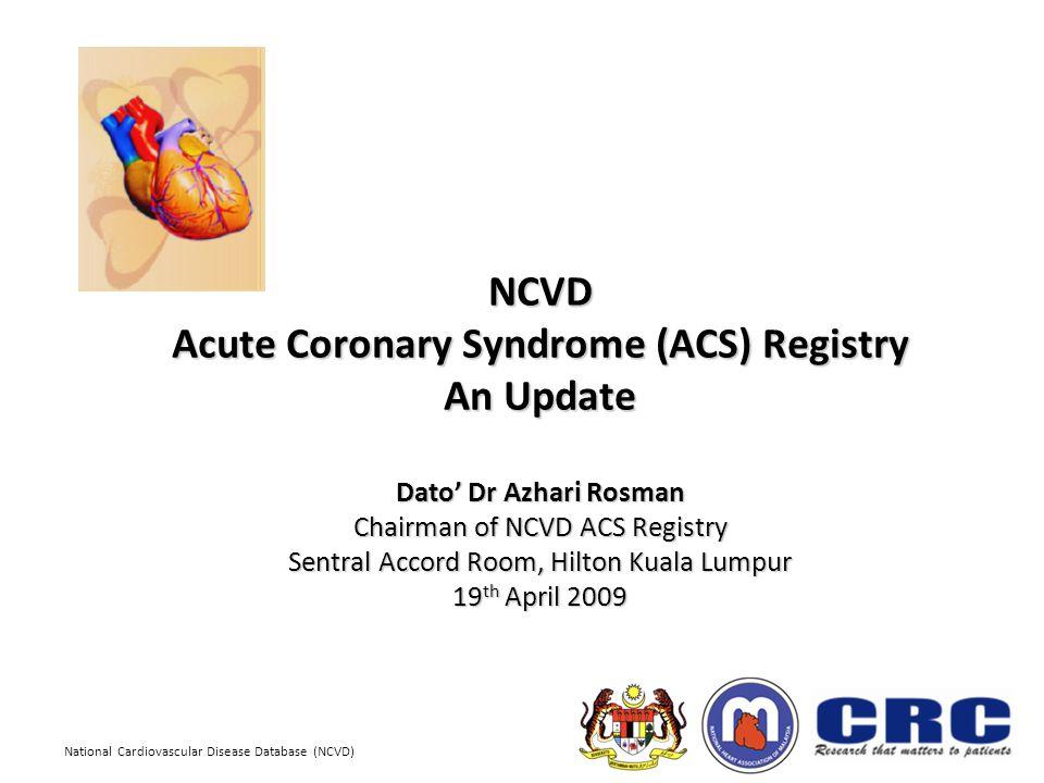 National Cardiovascular Disease Database (NCVD) *SGH *HSAJB *PH HSJ *IJN *UMMC *HKL *HTAR ACS Registry Participating Sites *QEH * Active sites *HI HSNZ *HRPZ II*HTF *HSB *HTJ *HTAA *HM MMC (2009)