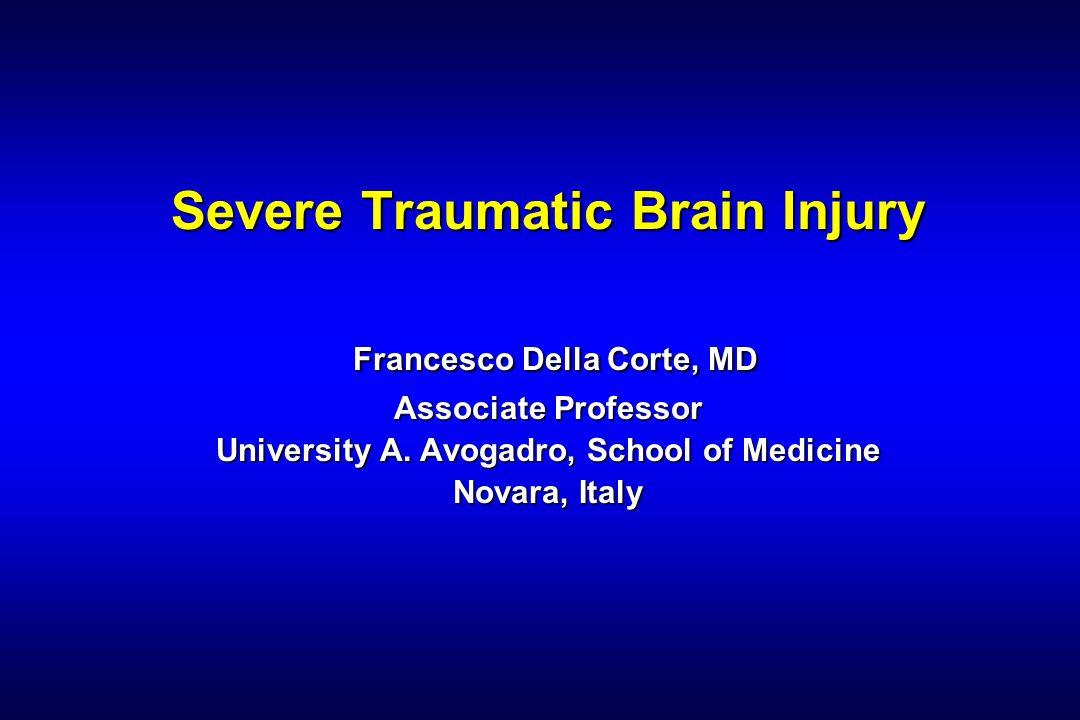 Severe Traumatic Brain Injury Francesco Della Corte, MD Associate Professor University A. Avogadro, School of Medicine Novara, Italy
