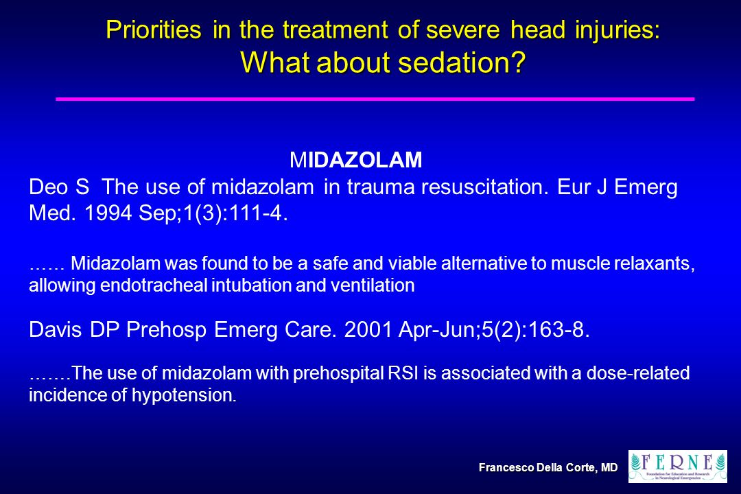 Priorities in the treatment of severe head injuries: What about sedation? MIDAZOLAM Deo S The use of midazolam in trauma resuscitation. Eur J Emerg Me