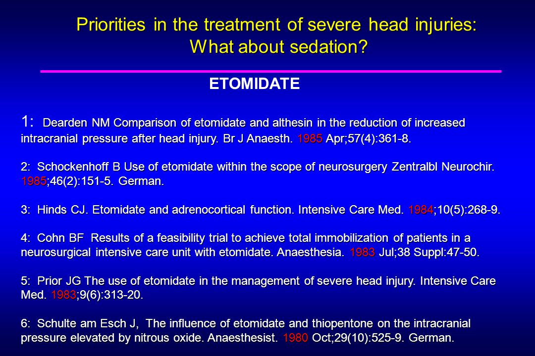Priorities in the treatment of severe head injuries: What about sedation? ETOMIDATE Dearden NM Comparison of etomidate and althesin in the reduction o