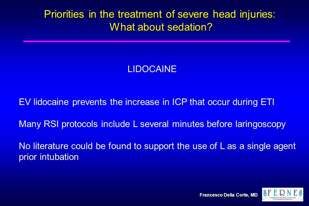 Priorities in the treatment of severe head injuries: What about sedation? LIDOCAINE EV lidocaine prevents the increase in ICP that occur during ETI Ma