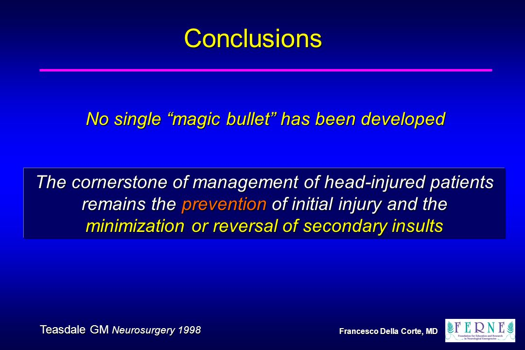 """No single """"magic bullet"""" has been developed The cornerstone of management of head-injured patients remains the prevention of initial injury and the mi"""