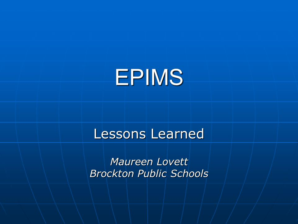 EPIMS Lessons Learned Maureen Lovett Brockton Public Schools