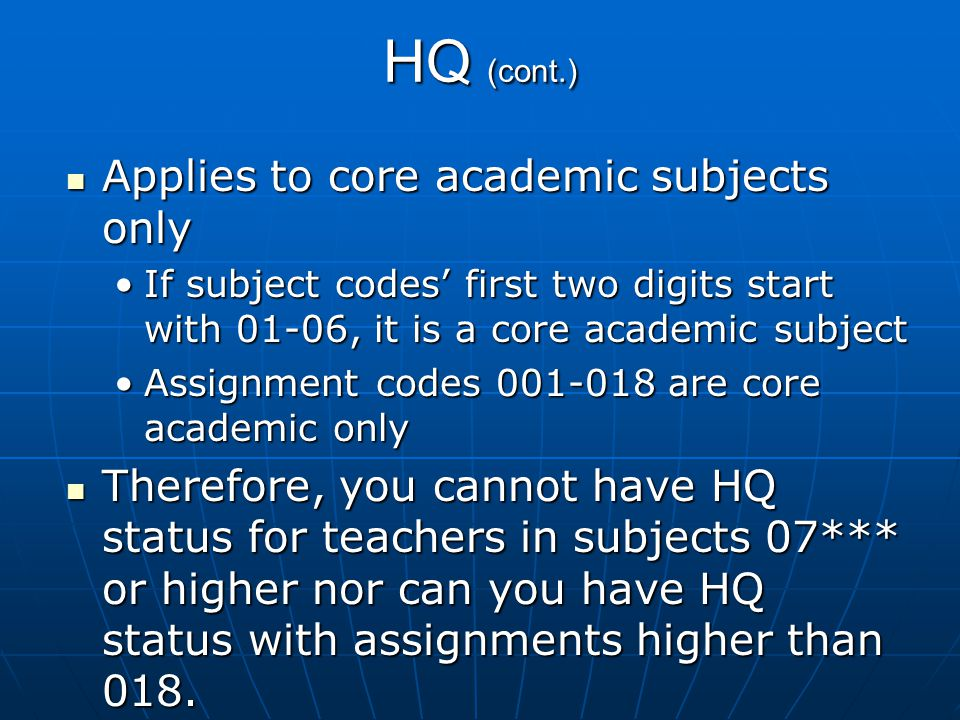 HQ (cont.) Applies to core academic subjects only Applies to core academic subjects only If subject codes' first two digits start with 01-06, it is a