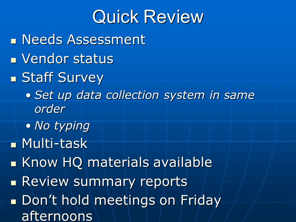 Quick Review Needs Assessment Needs Assessment Vendor status Vendor status Staff Survey Staff Survey Set up data collection system in same orderSet up