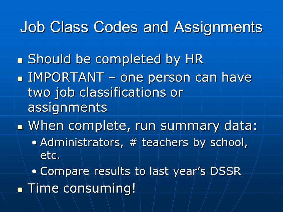 Job Class Codes and Assignments Should be completed by HR Should be completed by HR IMPORTANT – one person can have two job classifications or assignm