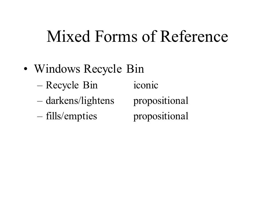 Mixed Forms of Reference Windows Recycle Bin –Recycle Biniconic –darkens/lightenspropositional –fills/emptiespropositional