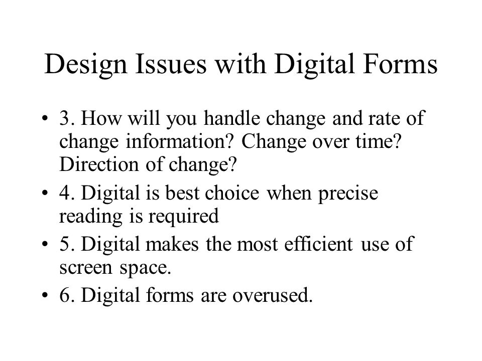 Design Issues with Digital Forms 3.How will you handle change and rate of change information.