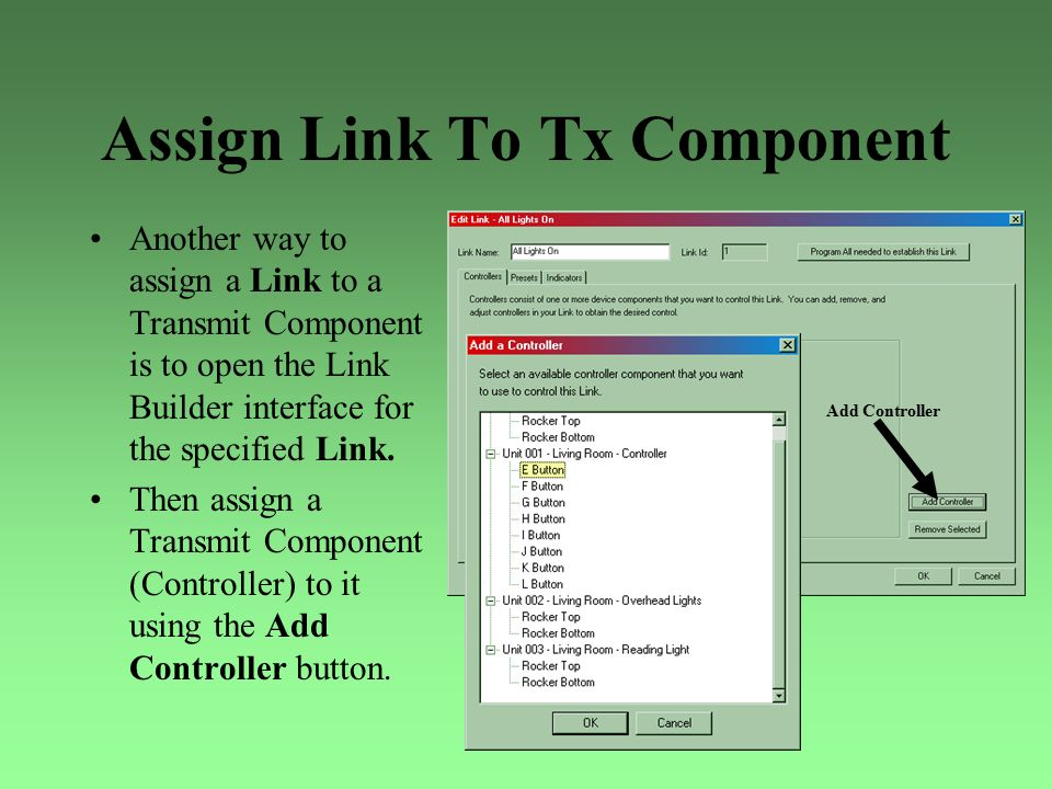 Assign Link To Tx Component Another way to assign a Link to a Transmit Component is to open the Link Builder interface for the specified Link. Then as