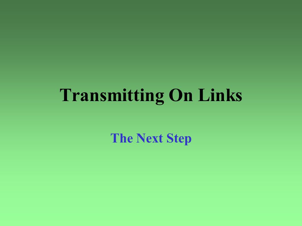 Transmitting On Links The Next Step