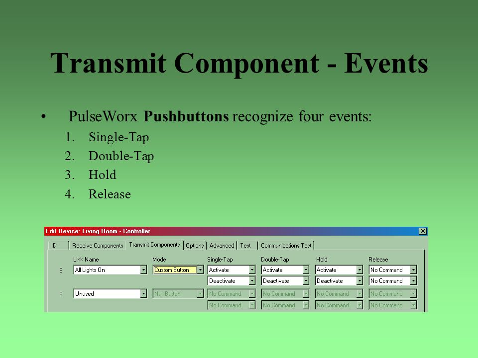 Transmit Component - Events PulseWorx Pushbuttons recognize four events: 1.Single-Tap 2.Double-Tap 3.Hold 4.Release