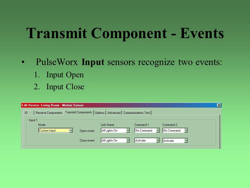 Transmit Component - Events PulseWorx Input sensors recognize two events: 1.Input Open 2.Input Close