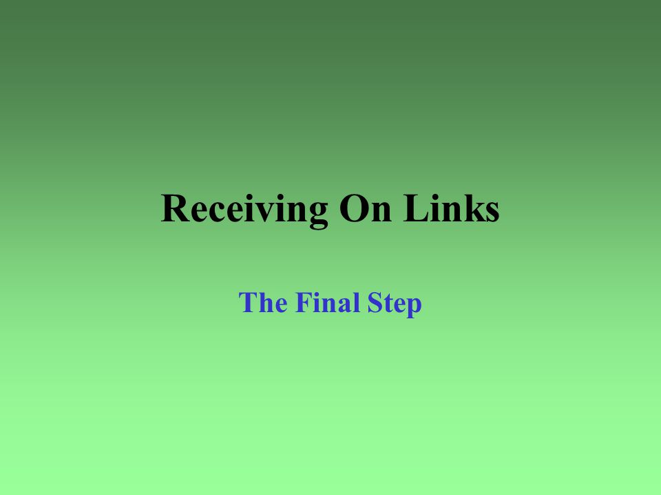 Receiving On Links The Final Step