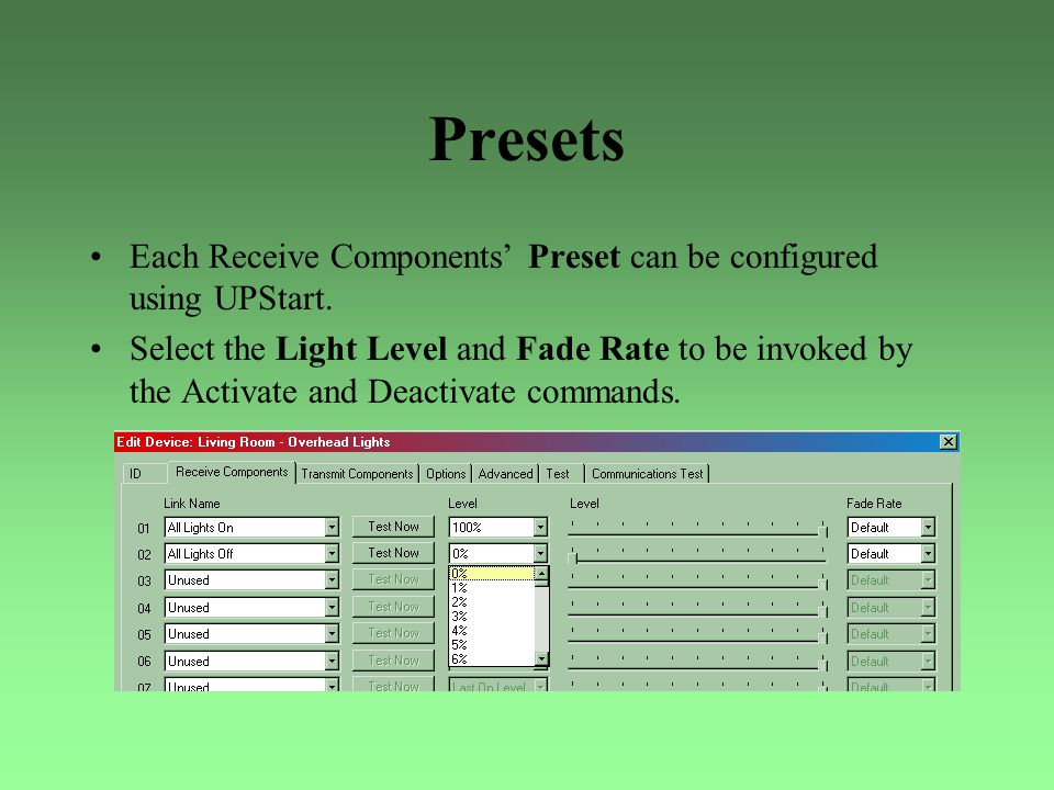 Presets Each Receive Components' Preset can be configured using UPStart. Select the Light Level and Fade Rate to be invoked by the Activate and Deacti