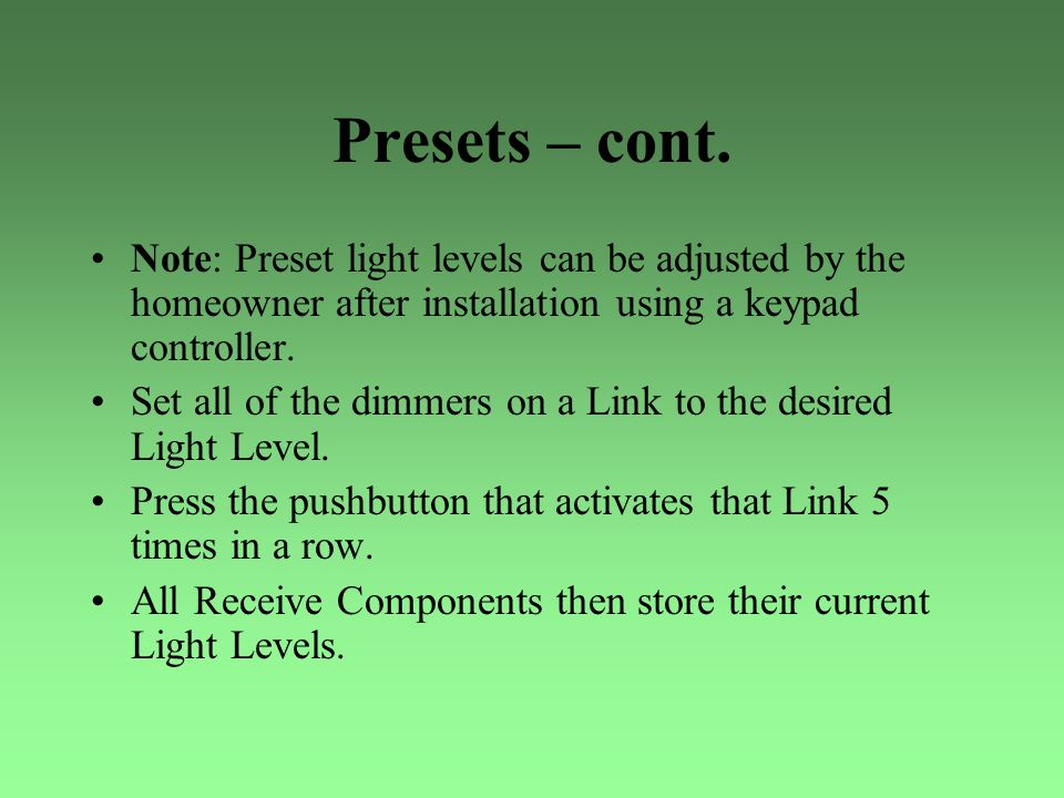 Presets – cont. Note: Preset light levels can be adjusted by the homeowner after installation using a keypad controller. Set all of the dimmers on a L
