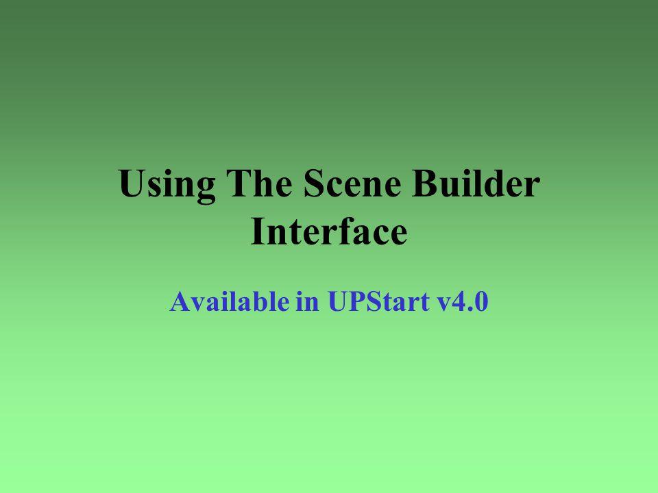 Using The Scene Builder Interface Available in UPStart v4.0