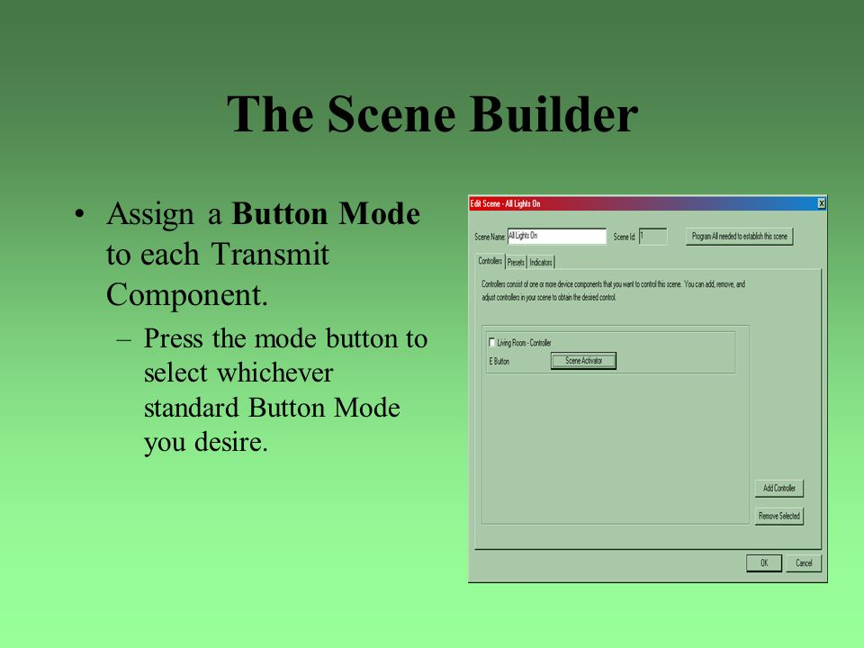 The Scene Builder Assign a Button Mode to each Transmit Component. –Press the mode button to select whichever standard Button Mode you desire.