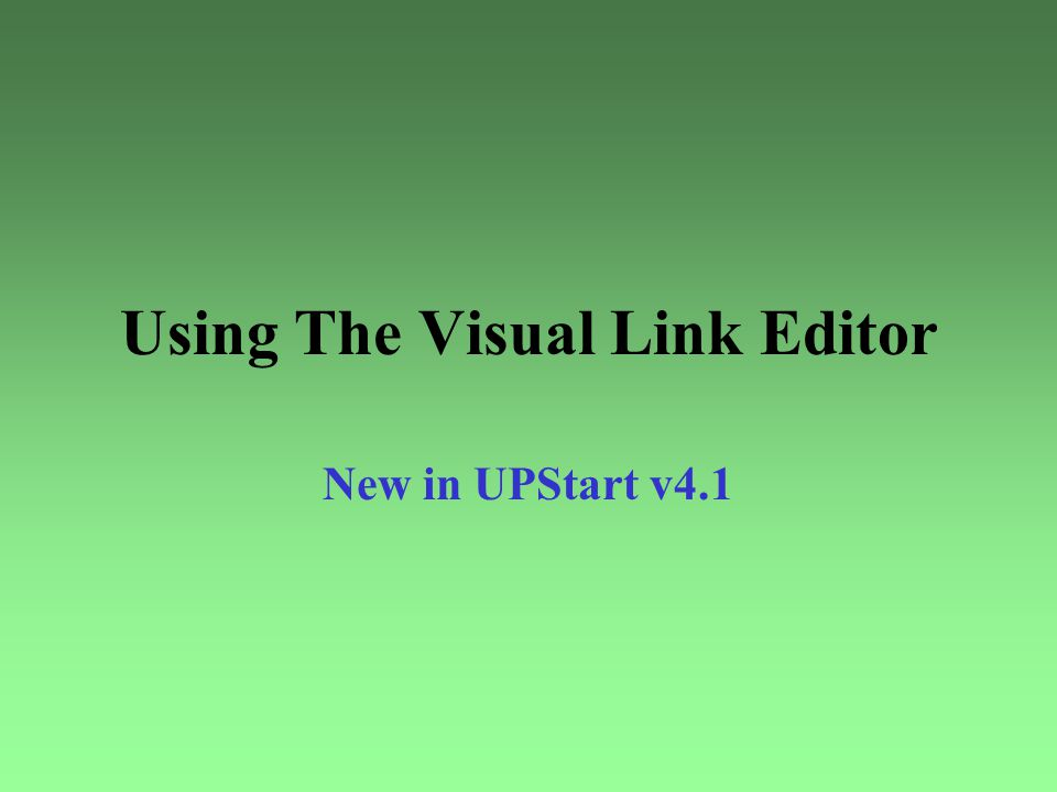 Using The Visual Link Editor New in UPStart v4.1