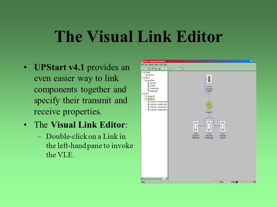The Visual Link Editor UPStart v4.1 provides an even easier way to link components together and specify their transmit and receive properties. The Vis